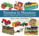 Farming in Miniature: Volume 1 : A review of British-made toy farm vehicles up to 1980 - Book