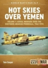 Hot Skies Over Yemen : Volume 1: Aerial Warfare Over the Southern Arabian Peninsula, 1962-1994 - Book