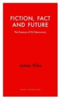 Fiction, Fact and Future : The Essence of EU Democracy - Book