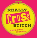 Really Cross Stitch : For when you just want to stab something a lot - eBook