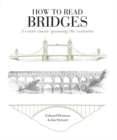 How to Read Bridges : A crash course spanning the centuries - Book