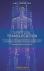 Spiritual Translocation : The Behaviour of Pathological Entities in Illness and Healing and the Relationship between Human Beings and Animals - From Polarity to Triunity - Book