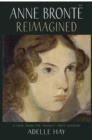 Anne Bronte Reimagined : A View from the Twenty-first Century - Book