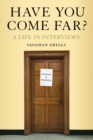 Have You Come Far? : A life in interviews - eBook