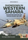 Showdown in Western Sahara Volume 1 : Air Warfare Over the Last African Colony, 1945-1975 - Book