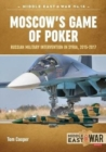 Moscow'S Game of Poker : Russian Military Intervention in Syria, 2015-2017 - Book