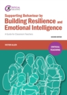 Supporting Behaviour by Building Resilience and Emotional Intelligence : A Guide for Classroom Teachers - eBook