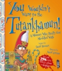 You Wouldn't Want To Be Tutankhamun! - Book
