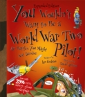 You Wouldn't Want To Be A World War Two Pilot! - Book