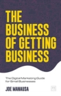 The Business of Getting Business : The Digital Marketing Guide for Small Businesses - Book
