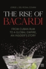 The The Rise of Bacardi : From Cuban Rum to a Global Empire, an insider's story - Book