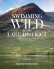Swimming Wild in the Lake District : The most beautiful wild swimming spots in the larger lakes - Book