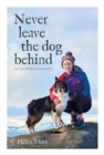 Never Leave the Dog Behind : Our love of dogs and mountains - Book