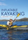 Inflatable Kayaking: A Beginner's Guide : Buying, Learning & Exploring - Book