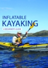 Inflatable Kayaking: A Beginner's Guide : Buying, Learning & Exploring - eBook