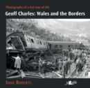 Geoff Charles - Wales and the Borders - Photographs of a Lost Way of Life, - Book