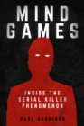 Mind Games : Inside the Serial Killer Phenomenon - Book
