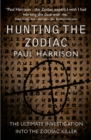 Hunting the Zodiac Killer : The ultimate investigation into one of the world's most notorious serial killers - Book