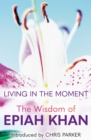 Living in the Moment : The Wisdom of Epiah Khan - Book