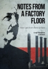 Notes From A Factory Floor : How I got from there to here - Book