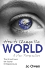 How to Change the World : The Handbook for Social Entrepreneurs - Book