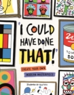 I Could Have Done That : Create Your Own Modern Masterpiece - Book