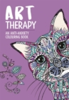 Art Therapy : An Anti-Anxiety Colouring Book for Adults - Book