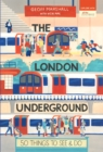The London Underground: 50 Things To See And Do - eBook