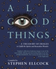 All Good Things : A Treasury of Images to Uplift the Spirits and Reawaken Wonder, compiled by Stephen Ellcock - eBook