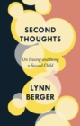 Second Thoughts : On Having and Being a Second Child - Book