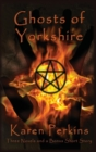 Ghosts of Yorkshire : Three Novels Plus A Bonus Short Story: The Haunting of Thores-Cross, Cursed, Knight of Betrayal, Parliament of Rooks - Book
