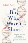 The Boy Who Wasn't Short : human stories from the revolution in genetic medicine - Book