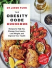 The Obesity Code Cookbook : recipes to help you manage your insulin, lose weight, and improve your health - Book