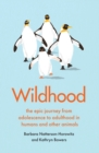 Wildhood : the epic journey from adolescence to adulthood in humans and other animals - Book