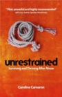Unrestrained : Surviving and Thriving After Abuse - Book