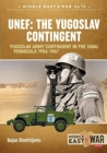 Unef: the Yugoslav Contingent : The Yugoslav Army Contingent in the Sinai Peninsula 1956-1967 - Book