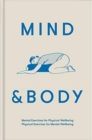 Mind & Body: Physical Exercises for Mental Wellbeing; Mental Exercises for Physical Wellbeing - Book
