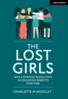 The Lost Girls : Why a feminist revolution in education benefits everyone - Book