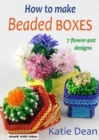 How to Make Beaded Boxes : 7 flower-pot designs - Book