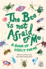The Bee Is Not Afraid Of Me : A Book of Insect Poems - Book