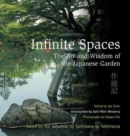 Infinite Spaces : The Art and Wisdom of the Japanese Garden - Book