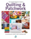 The The Complete Beginner's Guide to Quilting and Patchwork : Everything you need to know to get started with Quilting and Patchwork - Book