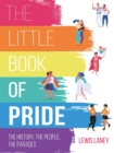 The Little Book of Pride : The History, the People, the Parades - Book