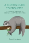 A Sloth's Guide to Etiquette : A Laid-Back Approach to Socially Acceptable Behavior - Book