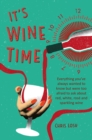 It's Wine Time : Everything You'Ve Always Wanted to Know but Were Too Afraid to Ask About Red, White, Rose, and Sparkling Wine - Book