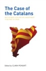 The Case of the Catalans : Why So Many Catalans No Longer Want to be a Part of Spain - Book