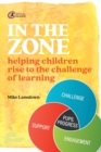 In the Zone : Helping children rise to the challenge of learning - Book