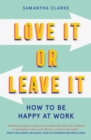 Love It Or Leave It : How to Be Happy at Work - Book