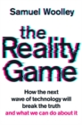 The Reality Game : A gripping investigation into deepfake videos, the next wave of fake news and what it means for democracy - Book