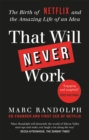 That Will Never Work : The Birth of Netflix by the first CEO and co-founder Marc Randolph - Book